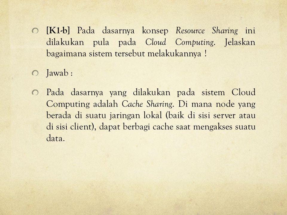 [K1-b] Pada dasarnya konsep Resource Sharing ini dilakukan pula pada Cloud Computing. Jelaskan bagaimana sistem tersebut melakukannya !
